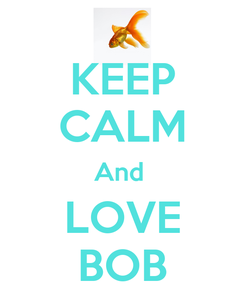 Poster: KEEP CALM And  LOVE BOB
