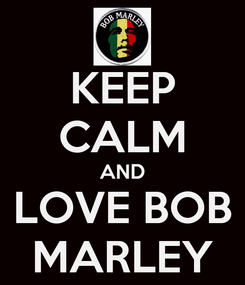 Poster: KEEP CALM AND LOVE BOB MARLEY