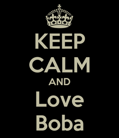 Poster: KEEP CALM AND Love Boba