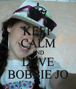 Poster: KEEP CALM AND LOVE BOBBIE JO
