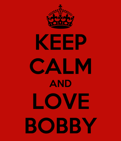 Poster: KEEP CALM AND LOVE BOBBY