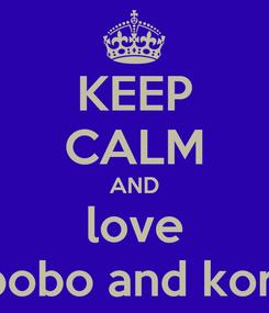 Poster: KEEP CALM AND love bobo and kori