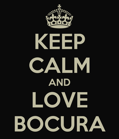 Poster: KEEP CALM AND LOVE BOCURA