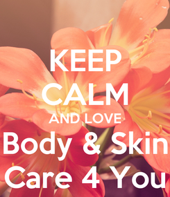 Poster: KEEP CALM AND LOVE Body & Skin Care 4 You