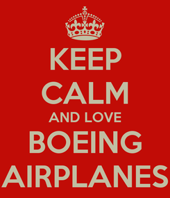 Poster: KEEP CALM AND LOVE BOEING AIRPLANES