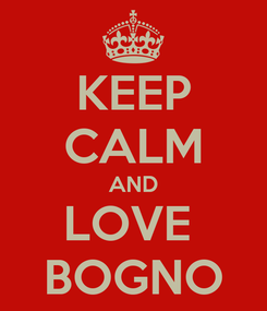 Poster: KEEP CALM AND LOVE  BOGNO