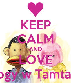 Poster: KEEP CALM AND LOVE Bogy w Tamtam