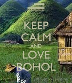 Poster: KEEP CALM AND LOVE BOHOL