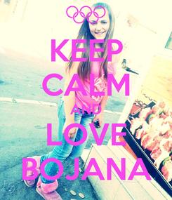Poster: KEEP CALM AND LOVE BOJANA