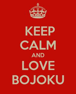 Poster:  KEEP CALM AND LOVE BOJOKU