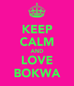 Poster: KEEP CALM AND LOVE BOKWA