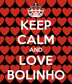 Poster: KEEP CALM AND LOVE BOLINHO