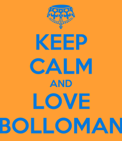 Poster: KEEP CALM AND LOVE BOLLOMAN