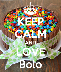Poster: KEEP CALM AND LOVE Bolo