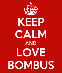 Poster: KEEP CALM AND LOVE BOMBUS