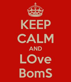 Poster: KEEP CALM AND LOve BomS
