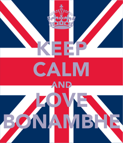 Poster: KEEP CALM AND LOVE BONAMBHE