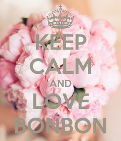 Poster: KEEP CALM AND LOVE BONBON
