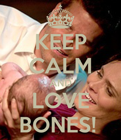 Poster: KEEP CALM AND LOVE BONES!