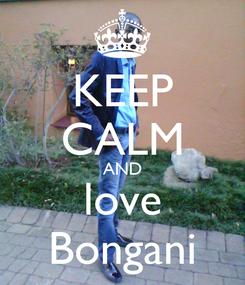 Poster: KEEP CALM AND love Bongani