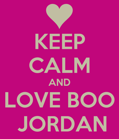 Poster: KEEP CALM AND LOVE BOO  JORDAN