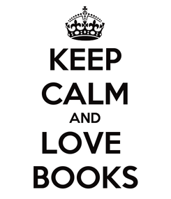 Poster: KEEP CALM AND LOVE  BOOKS