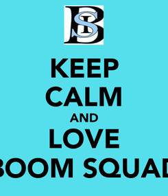 Poster: KEEP CALM AND LOVE BOOM SQUAD