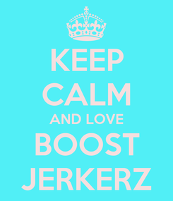 Poster: KEEP CALM AND LOVE BOOST JERKERZ