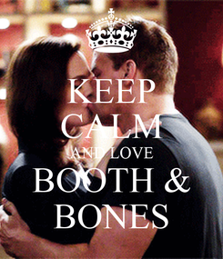 Poster: KEEP CALM AND LOVE BOOTH & BONES