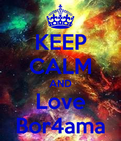 Poster: KEEP CALM AND Love Bor4ama