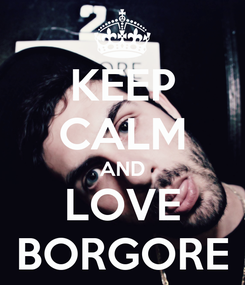 Poster: KEEP CALM AND LOVE BORGORE