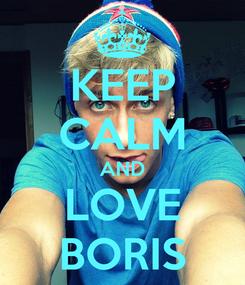 Poster: KEEP CALM AND LOVE BORIS