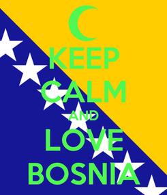 Poster: KEEP CALM AND LOVE BOSNIA