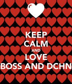 Poster: KEEP CALM AND LOVE BOSS AND DCHN