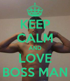 Poster: KEEP CALM AND LOVE BOSS MAN