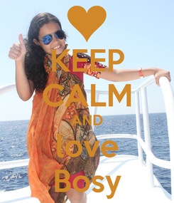 Poster: KEEP CALM AND love Bosy