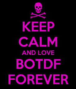 Poster: KEEP CALM AND LOVE BOTDF FOREVER