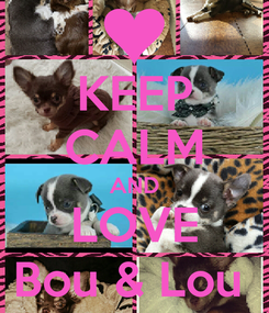 Poster: KEEP CALM AND LOVE Bou & Lou