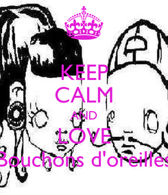 Poster: KEEP CALM AND LOVE Bouchons d'oreilles