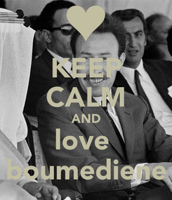 Poster: KEEP CALM AND love  boumediene