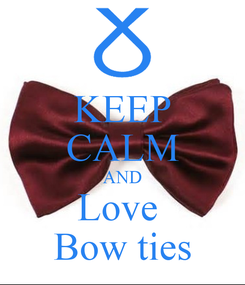 Poster: KEEP CALM AND Love  Bow ties