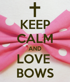 Poster: KEEP CALM AND LOVE  BOWS