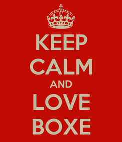 Poster: KEEP CALM AND LOVE BOXE