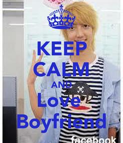 Poster: KEEP CALM AND Love  Boyfriend
