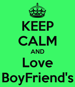 Poster: KEEP CALM AND Love BoyFriend's