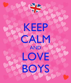 Poster: KEEP CALM AND LOVE BOYS
