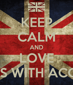 Poster: KEEP CALM AND LOVE BOYS WITH ACCENT