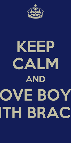 Poster: KEEP CALM AND LOVE BOYS WITH BRACES