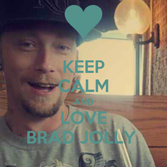 Poster: KEEP CALM AND LOVE BRAD JOLLY