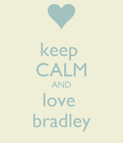 Poster: keep  CALM AND love  bradley